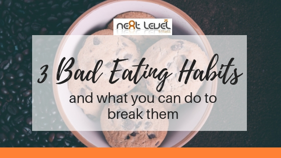 3 Bad Eating Habits and what you can do to break them